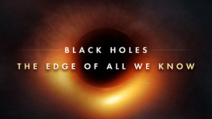 Black Holes: The Edge of All We Know (2020)
